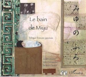 Le Bain de Miyu, J. Grasset, Y, Saruwatan, B. Testet, Ed. L'Harmattan, Paris